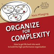 Organize for Complexity, Pflaeging Niels