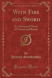 With Fire and Sword, Sienkiewicz Henryk