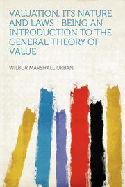 Valuation, Its Nature and Laws, Urban Wilbur Marshall