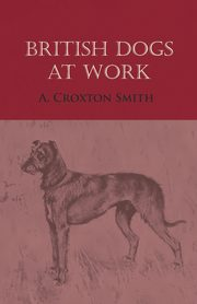 British Dogs at Work, Smith A. Croxton