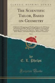 The Scientific Tailor, Based on Geometry, Vol. 1, Phelps E. L.