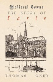 The Story of Paris (Medieval Towns Series), Okey Thomas