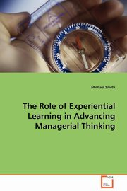 The Role of Experiential Learning in Advancing Managerial Thinking, Smith Michael