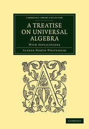 A Treatise on Universal Algebra, Whitehead Alfred North