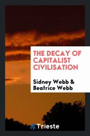 ksiazka tytuł: The decay of capitalist civilisation autor: Webb Sidney
