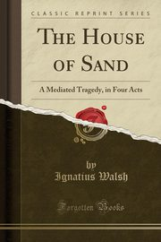 The House of Sand, Walsh Ignatius