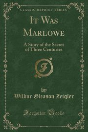 It Was Marlowe, Zeigler Wilbur Gleason