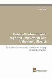 ksiazka tytuł: Visual Attention in Mild Cognitive Impairment and Alzheimer's Disease autor: Redel Petra