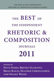 The Best of the Independent Rhetoric and Composition Journals 2011, Steve Parks