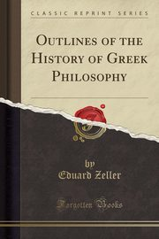 Outlines of the History of Greek Philosophy (Classic Reprint), Zeller Eduard