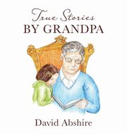 True Stories by Grandpa, Abshire David