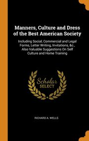 ksiazka tytuł: Manners, Culture and Dress of the Best American Society autor: Wells Richard A.