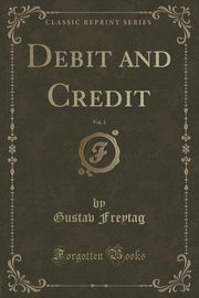 Debit and Credit, Vol. 1 of 2 (Classic Reprint), Freytag Gustav