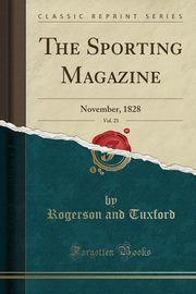The Sporting Magazine, Vol. 23, Tuxford Rogerson and