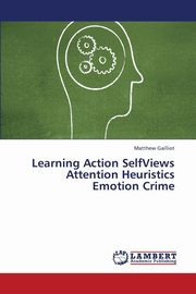 ksiazka tytuł: Learning Action Selfviews Attention Heuristics Emotion Crime autor: Gailliot Matthew