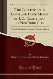 The Collection of Coins and Paper Money of J. C. Tachterman of New York City, Company New York Coin and Stamp