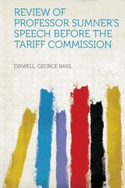 Review of Professor Sumner's Speech Before the Tariff Commission, Basil Dixwell George