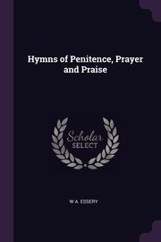 Hymns of Penitence, Prayer and Praise, Essery W A.