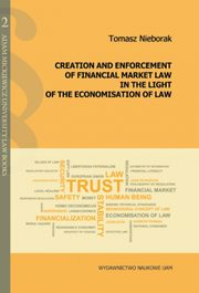 Creation and enforcement of financial market law in the light of the economisation of law, Nieborak Tomasz
