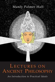 Lectures on Ancient Philosophy, Hall Manly P.