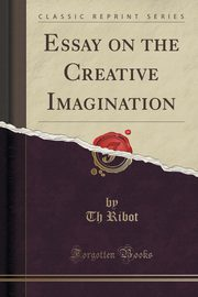 Essay on the Creative Imagination (Classic Reprint), Ribot Th