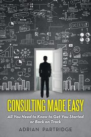 Consulting Made Easy, Partridge Adrian