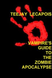 Vampire's  Guide  To  The  Zombie  Apocalypse, LeCapois Teejay