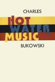 Hot Water Music, Bukowski Charles