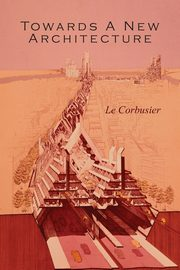 Towards a New Architecture, Le Corbusier