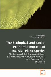 The Ecological and Socio-economic Impacts of Invasive Plant Species, Gatew Shetie