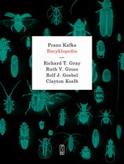 Franz Kafka. Encyklopedia, Gray Richard T. ,Gross Ruth V., Goebel Rolf J., Koelb Clayton