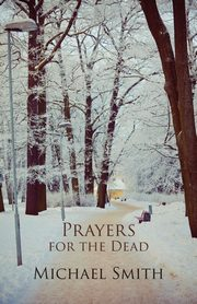 Prayers for the Dead and Other Poems, Smith Michael
