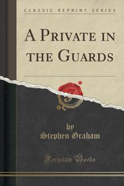 ksiazka tytuł: A Private in the Guards (Classic Reprint) autor: Graham Stephen