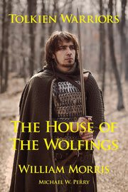 Tolkien Warriors-The House of the Wolfings, Morris William