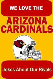 We Love the Arizona Cardinals - Jokes About Our Rivals, Radowski Tom