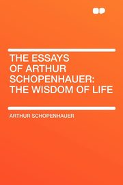 The Essays of Arthur Schopenhauer, Schopenhauer Arthur