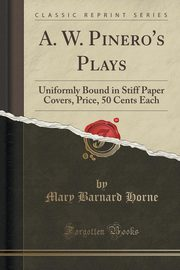 A. W. Pinero's Plays, Horne Mary Barnard