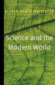 Science and the Modern World, Whitehead Alfred North