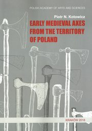 Early medieval axes from the territory of Poland, Kotowicz Piotr N.