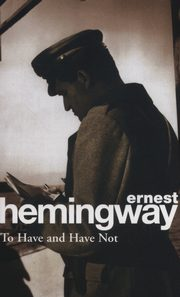 To Have and Have Not, Hemingway Ernest