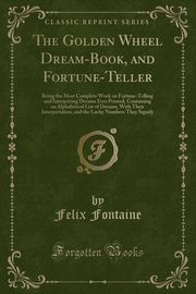 The Golden Wheel Dream-Book, and Fortune-Teller, Fontaine Felix