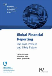 Global Financial Reporting, Alexander David, Zeff Stephen A., Ignatowski Radek
