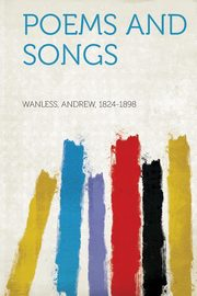 Poems and Songs, 1824-1898 Wanless Andrew
