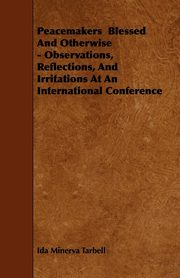 Peacemakers  Blessed And Otherwise - Observations, Reflections, And Irritations At An International Conference, Tarbell Ida Minerva