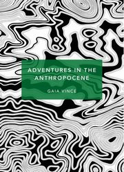 Adventures in the Anthropocene, Vince Gaia