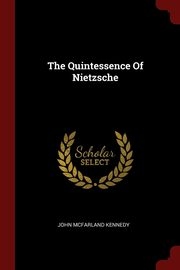 The Quintessence Of Nietzsche, Kennedy John McFarland