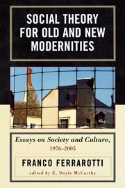 Social Theory for Old and New Modernities, Ferrarotti Franco