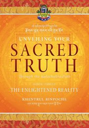 Unveiling Your Sacred Truth through the Kalachakra Path, Book Three, Shar Khentrul Jamphel Lodrö
