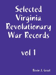 Selected Virginia Revolutionary War Records, vol 1, Creel Bevin