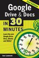 Google Drive and Docs in 30 Minutes (2nd Edition), Lamont Ian
